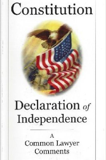 United States Constitution & Declaration of Independence: A Common Lawyer Commen