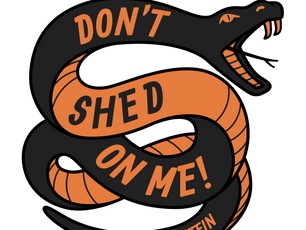 Don't Shed on Me!