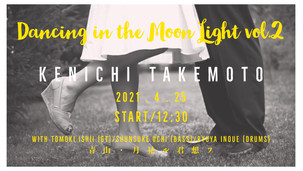 "2021.04.25 |【配信+観覧】昼) 竹本健一 LIVE 2021 ""Dancing In The Moon Light"" Vol.2"