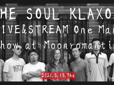 2021.05.13  【観覧+配信】THE SOUL KLAXON LIVE & STREAM One Man Show at Moonromantic
