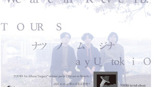 "2021.04.15 |【観覧+配信】TOURS ""Legacy"" release party「We are in Reverb」"