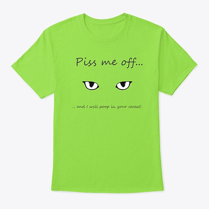 Piss Me Off... - Classic Tee