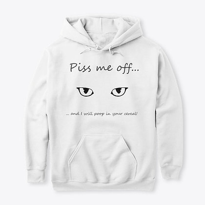 Piss Me Off... - Classic Pullover Hoodie
