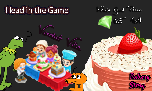 bakery story head in the game main goal prize verdict villa