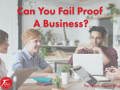 Is There A Way to Fail Proof Your Business?