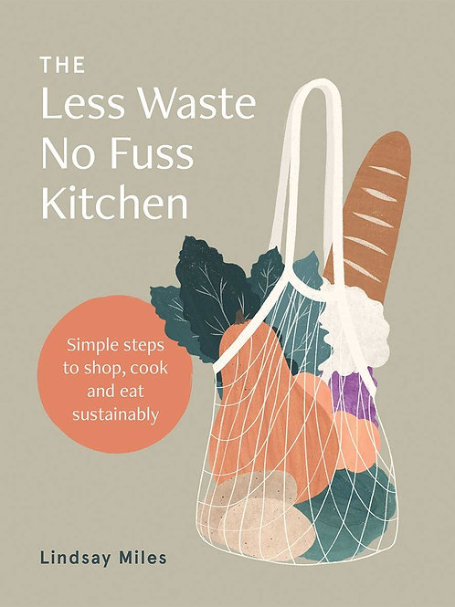 Less Waste No Fuss Kitchen | Lindsay Miles