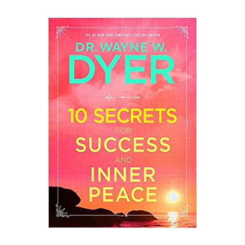 10 Secrets for Success and Inner Peace | Dr Wayne W. Dyer