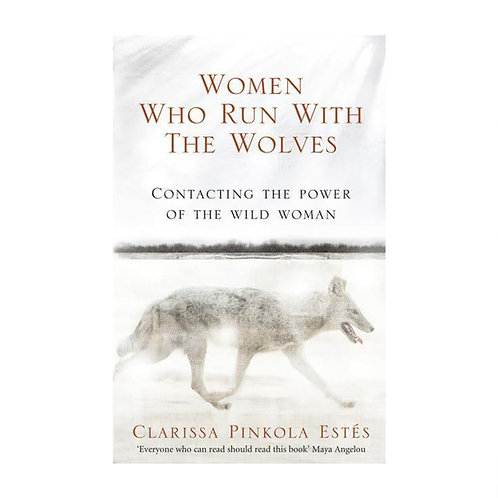 Women Who Run With Wolves | Clarissa Pinkola Estes