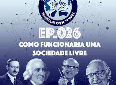 Episódio 026 - Como funcionaria uma sociedade livre