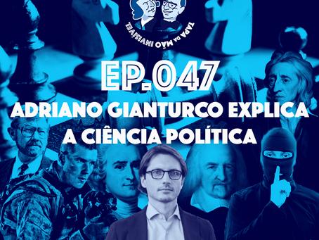 Episódio 047 - Adriano Gianturco explica a ciência política