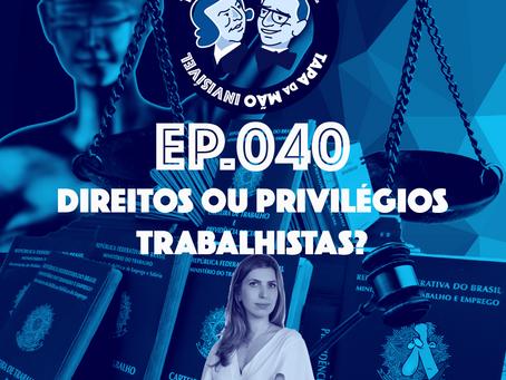 Episódio 040 - Direitos ou privilégios trabalhistas?