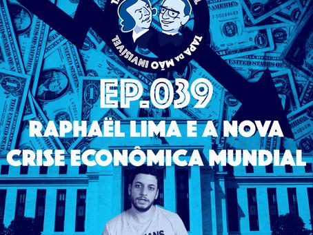 Episódio 039 - Raphaël Lima e a nova crise econômica mundial