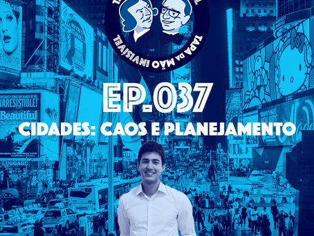 Episódio 037 - Cidades: caos e planejamento