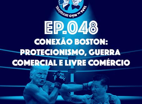 Episódio 048 - Conexão Boston: protecionismo, guerra comercial e livre comércio