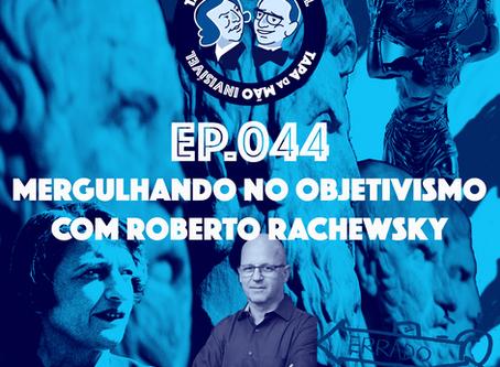 Episódio 044 - Mergulhando no objetivismo com Roberto Rachewsky