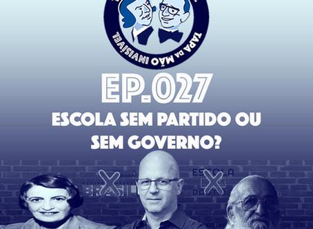 Episódio 027 - Escola sem partido ou sem governo?