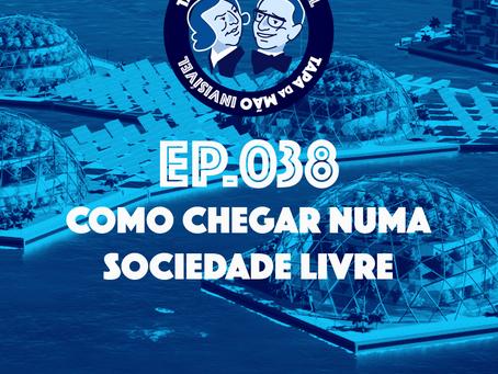 Episódio 038 - Como chegar numa sociedade livre