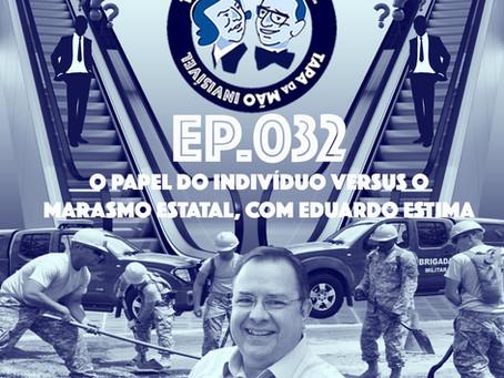 Episódio 032 - O papel do indivíduo versus o marasmo estatal, com Eduardo Estima