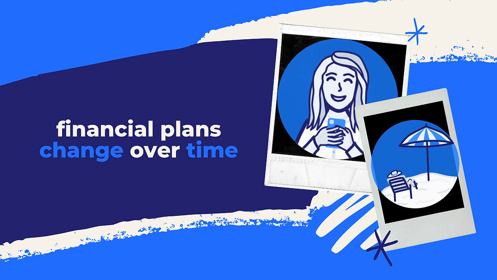 Financial plans change over time; pictures of young woman on phone, old man on beach