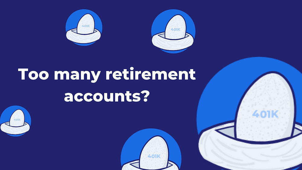 Too many retirement accounts? Multiple 401k nest eggs