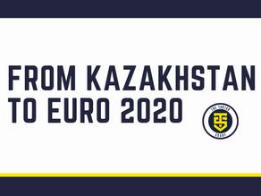 From kAZAKHSTAN TO EURO 2020