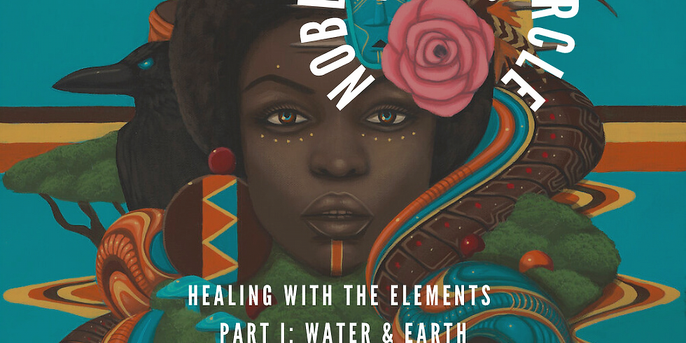 The Noble Sister Circle: Healing with the Elements PTI - Water & Earth