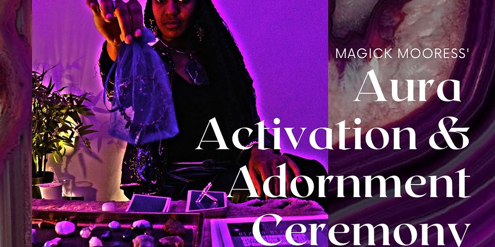 Magick Mooress' Aura Activation & Adornment Ceremony
