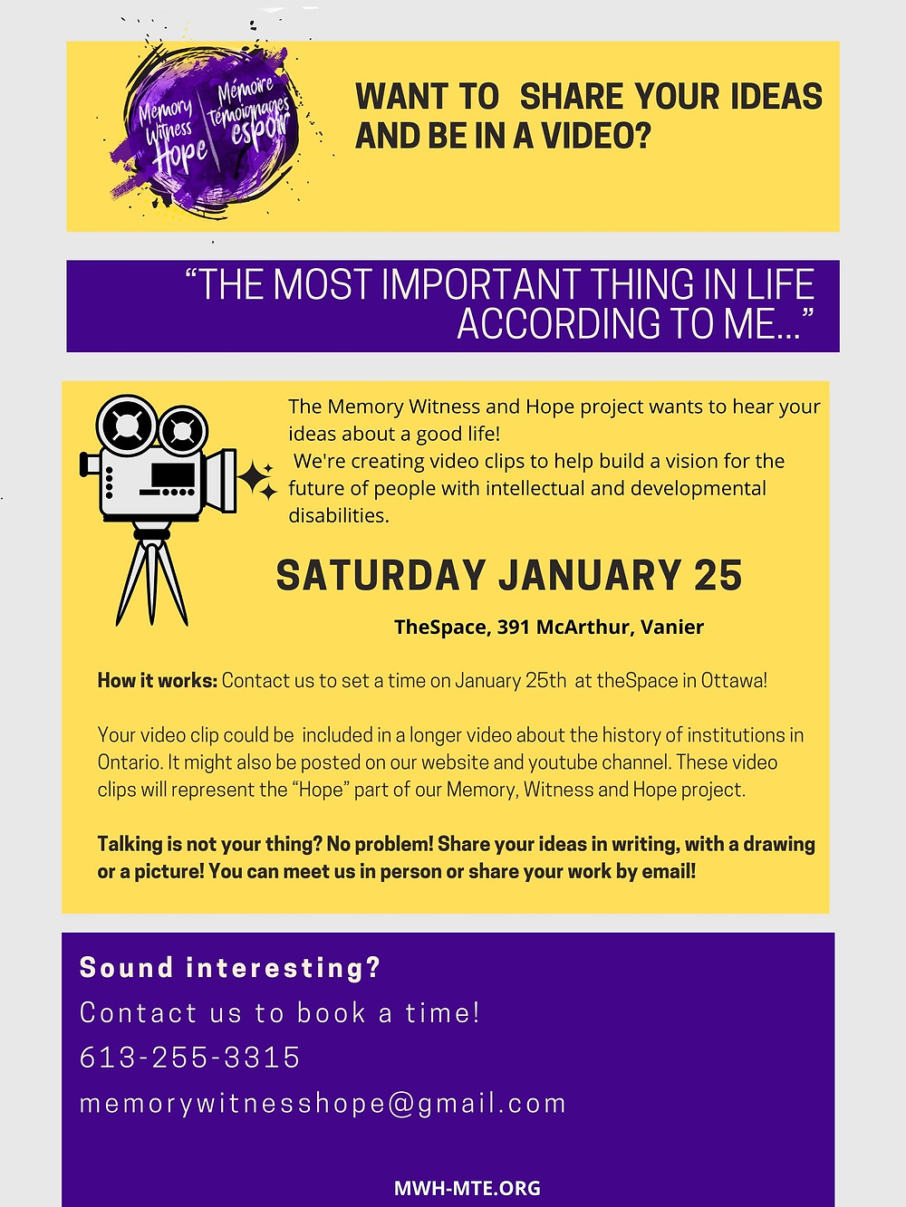 "Want to share your ideas and be in a video? ""THe most important thing in life according to me..."" Saturday January 25. TheSpace, 391 McArthur Avenue, Vanier. How it works: Contact us to set a time on January 25th at theSpace in Ottawa! Your video clip could be included in a longer video about the history of institutions in Ontario. It might also be posted on our website and youtube channel. These video clips will represent the ""Hope"" part of our Memory, Witness and Hope project. Talking is not your thing? No problem! Share your ideas in writing, with a drawing or a picture! You can meet us in person or share your work by email! So u n d i n t e r e s t i n g ? Co n t a c t u s t o b o o k a t ime ! 613-255-3315 memo r ywi t n e s s h o p e@gma i l . c om. MWH-MTE.ORG"