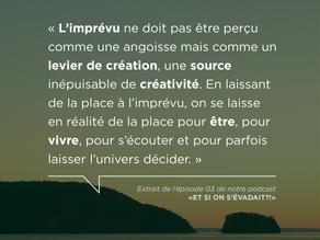 """""""ACCUEILLIR L'IMPRÉVU!"""" - Citation du podcast épisode 03"""