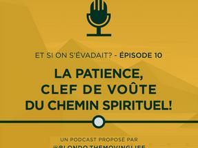 LA PATIENCE, CLEF DE VOÛTE DU CHEMIN SPIRITUEL!