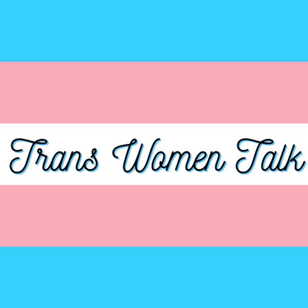 Trans Woman Talk