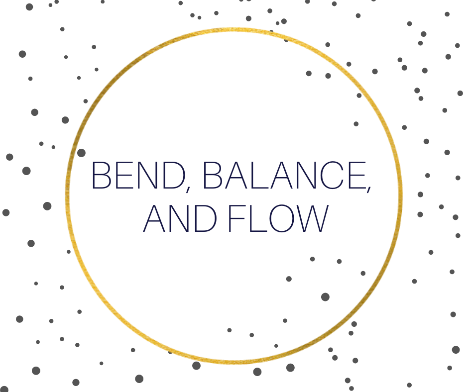 Bend, Balance, and Flow