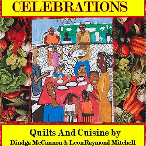Celebrations: Quilts and Cuisine by Dindga McCannon and LeonRaymond Mitchell