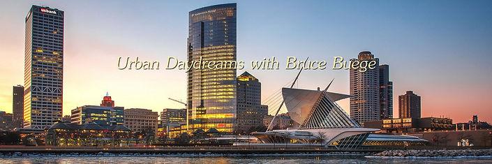 Urban Daydreams with Bruce Buege Banner.