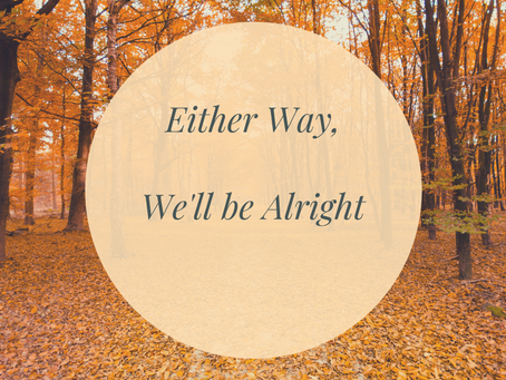 Either Way, We'll Be Alright
