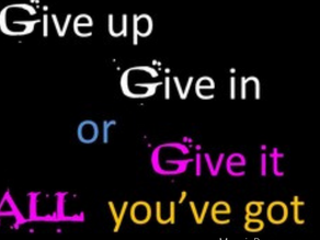 When You're about to Give Up,  Give it All You've Got Instead