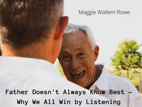 Father Doesn't Always Know Best:     Why We All Win by Listening