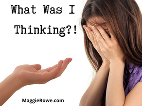 """When """"What was I thinking?!"""" is Not a Rhetorical Question"""