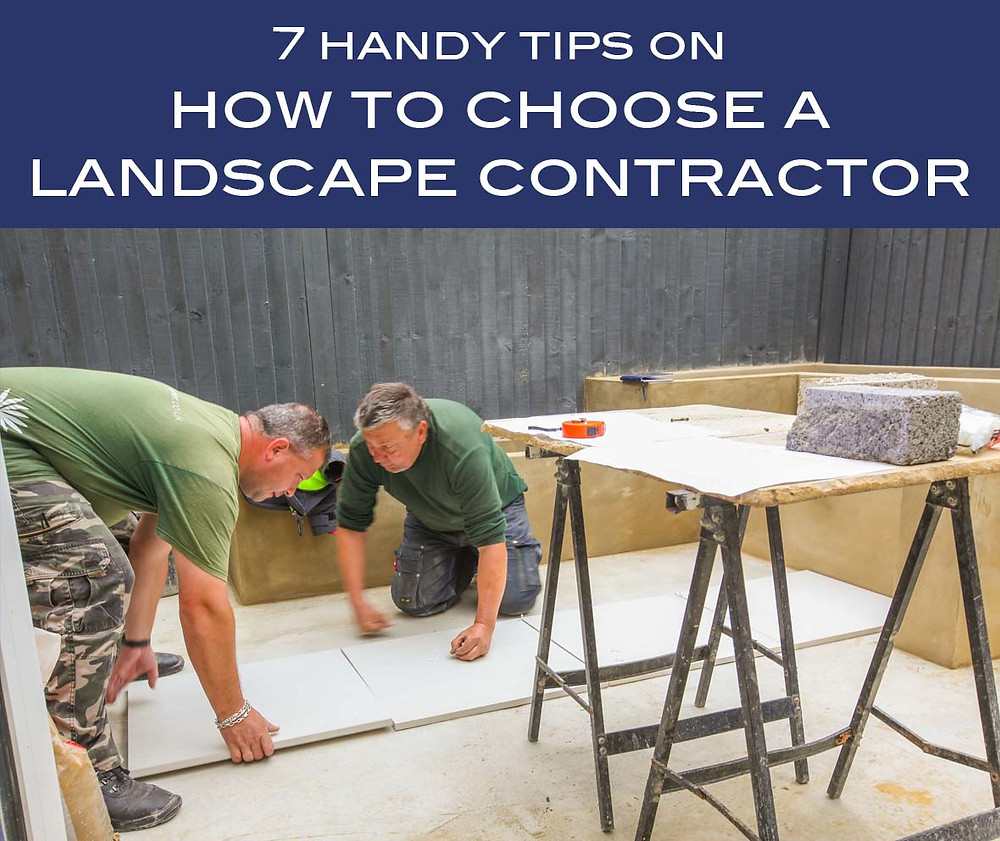 7 tips on how to choose a landscape contractor