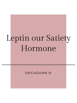 Leptin our Satiety Hormone