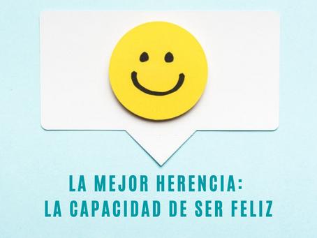 La mejor herencia: La capacidad de ser feliz