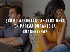 ¿Cómo afrontar las tensiones en pareja durante la cuarentena?