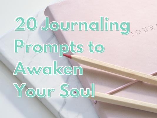 20 Journaling Prompts to Awaken Your Soul