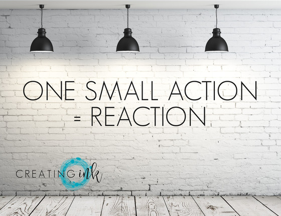 One small action = reaction