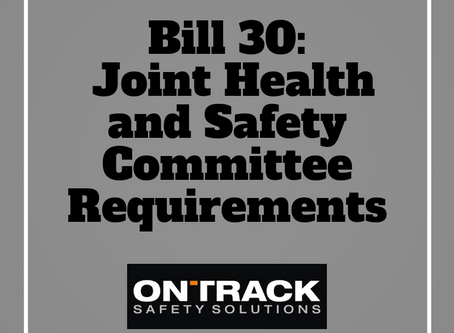 Bill 30 Joint Health and Safety Committee Requirements