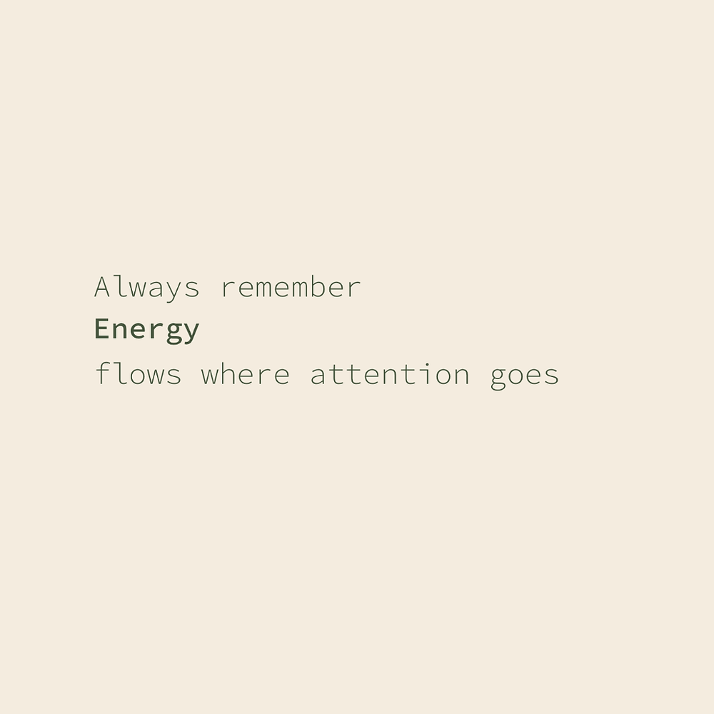 Always remember, energy flows where attention goes! | quote | inspiratie | www.lizaelvira.nl