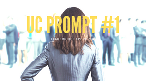 Writing UC Prompt 1: Leadership Experience