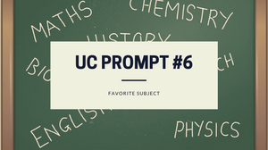 Writing UC Prompt 6 Favorite Subject