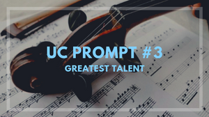 Writing UC Prompt 3 Greatest Talent