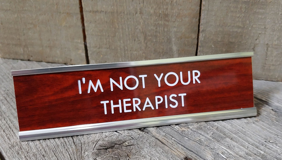 I'm Not Your Therapist
